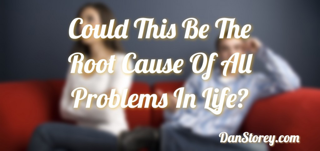 Could This Be The Root Cause Of All Problems In Life?