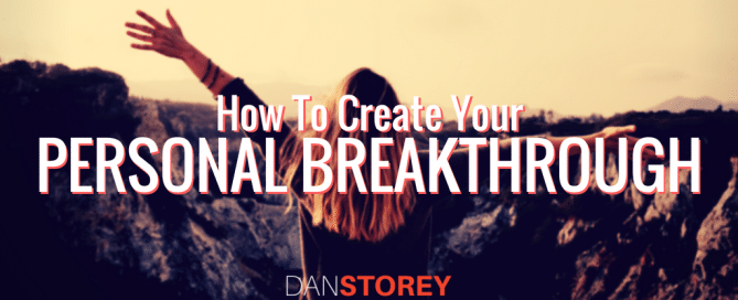 How To Create Your Personal Breakthrough
