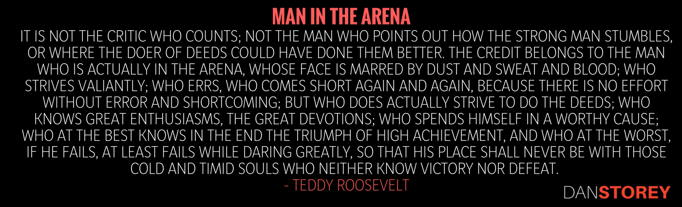 Man in the Arena - Roosevelt Quote