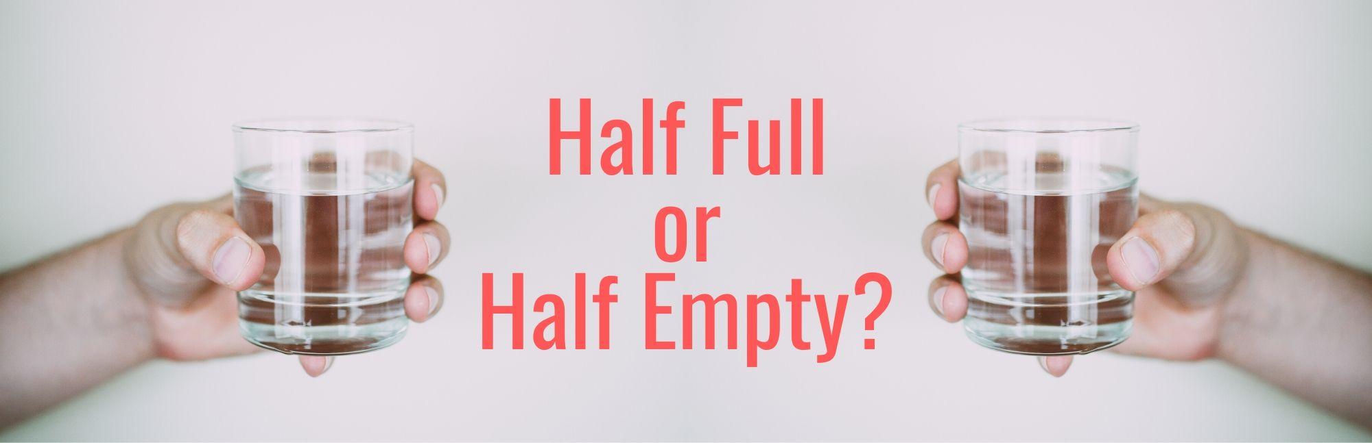 What is Optimism? Is the glass half full or half empty?