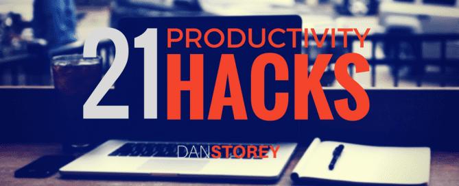 21 Top Productivity Hacks - Dan Storey